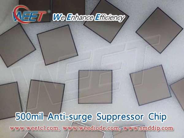 WEET New Invention of 500mil Anti-surge Suppressor Chip For TVS Diodes